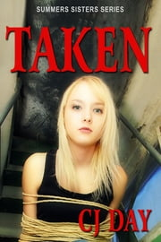 Taken: Summers Sisters Series ebook by CJ Day