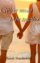 We're meant to be together ebook by Sarah Stankewitz