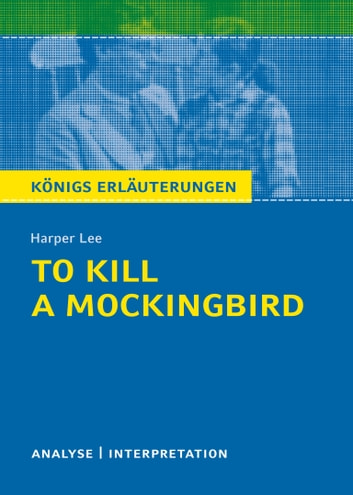 To Kill a Mockingbird. Königs Erläuterungen. ebook by Hans-Georg Schede,Harper Lee