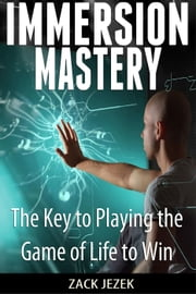 Immersion Mastery: The Key to Playing the Game of Life to Win