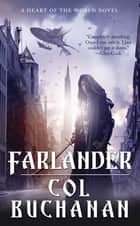 Farlander - A Heart of the World Novel ebook by Col Buchanan