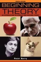 Beginning theory - An introduction to literary and cultural theory: Fourth edition eBook by Peter Barry