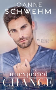 Unexpected Chance - Chance Series, #1 ebook by Joanne Schwehm