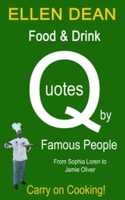 Food & Drink Quotes by Famous People from Sophia Loren to Jamie Oliver. Carry on Cooking! ebook by Ellen Dean
