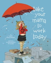 Take Your Mama to Work Today ebook by Amy Reichert