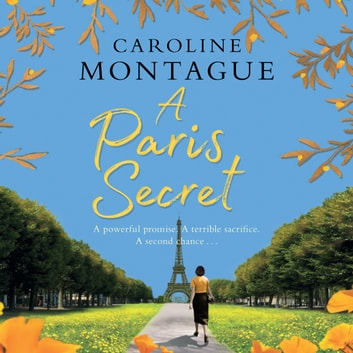 A Paris Secret - A heartbreaking new historical novel of love, secrets and family to read in 2020! audiobook by Caroline Montague