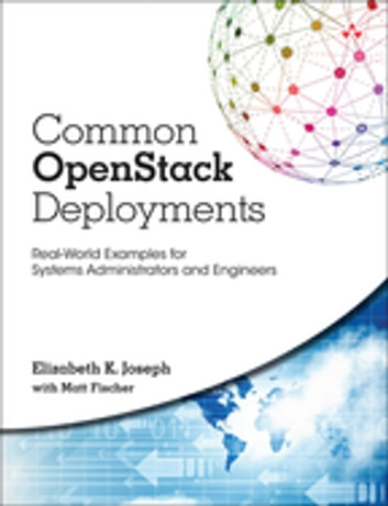 Common OpenStack Deployments - Real World Examples for Systems Administrators and Engineers ebook by Elizabeth K. Joseph,Matt Fischer