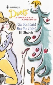 Kiss Me, Katie! & Hug Me, Holly! ebook by Jill Shalvis