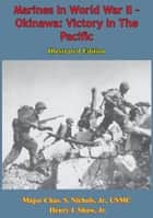 Marines In World War II - Okinawa: Victory In The Pacific [Illustrated Edition] ebook by Major Chas. S. Nichols Jr. USMC, Henry I. Shaw Jr.