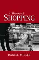 A Theory of Shopping ebook by Daniel Miller