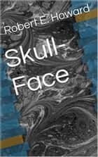 Skull-Face ebook by Robert E. Howard