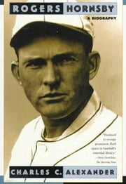 Rogers Hornsby - A Biography ebook by Charles C. Alexander