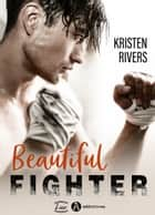 Beautiful Fighter ebook by Kristen Rivers