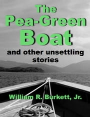 The Pea-Green Boat and other unsettling stories ebook by William R. Burkett, Jr.