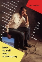 How to Sell Your Screenplay - The Real Rules of Film and Television ebook by Carl Sautter
