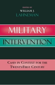 Military Intervention - Cases in Context for the Twenty-First Century ebook by William J. Lahneman,Steven L. Burg,David Chandler,Jason Forrester,Gilbert M. Khadiagala,Chetan Kumar,David D. Laitin,Kwaku Nuamah,Professor Eric Schwartz,John Steinbruner,and I. William Zartman