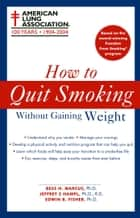 How to Quit Smoking Without Gaining Weight ebook by The American Lung Association