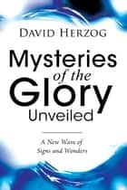 Mysteries of the Glory Unveiled ebook by David Herzog
