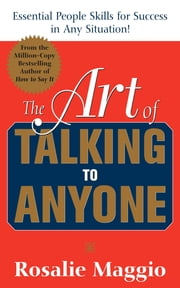 The Art of Talking to Anyone: Essential People Skills for Success in Any Situation - Essential People Skills for Success in Any Situation ebook by Rosalie Maggio