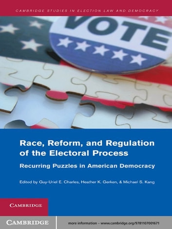 Race, Reform, and Regulation of the Electoral Process - Recurring Puzzles in American Democracy ebook by