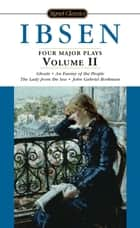 Four Major Plays, Volume II ebook by Henrik Ibsen, Rolf Fjelde, Terry Otten