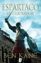 El gladiador (Espartaco 1) ebook by Ben Kane
