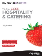 WJEC GCSE Hospitality and Catering: My Revision Notes ebook by Judy Gardiner