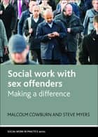 Social work with sex offenders ebook by Malcolm Cowburn,Steve Myers