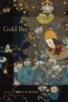 Gold Bee ebook by Bruce Bond
