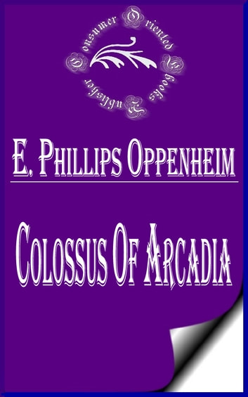 Colossus of Arcadia ebook by E. Phillips Oppenheim