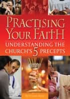 Practising your Faith: The 5 Precepts of the Catholic Church ebook by Fr Lewis Berry