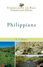 Philippians (Understanding the Bible Commentary Series) ebook by F F. Bruce