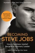 Becoming Steve Jobs - The evolution of a reckless upstart into a visionary leader ebook by Brent Schlender, Rick Tetzeli