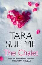 The Chalet: A Submissive Novella 3.5 ebook by Tara Sue Me