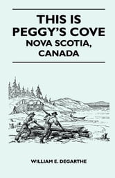 This is Peggy's Cove - Nova Scotia, Canada ebook by William DeGarthe,