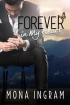 Forever In My Heart - The Forever Series, #6 ebook by Mona Ingram