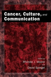 Cancer, Culture and Communication ebook by Rhonda J. Moore,David Spiegel
