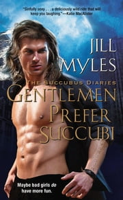Gentlemen Prefer Succubi ebook by Jill Myles