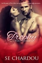 Trophy (Part Three) - Trophy Trilogy, #3 ebook by SE Chardou