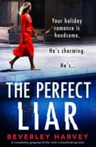 The Perfect Liar - A completely gripping thriller with a breathtaking twist ebook by Beverley Harvey