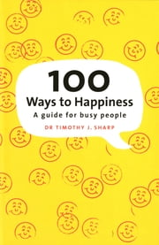 100 Ways To Happiness ebook by Timothy Sharp