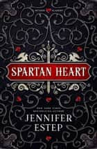 Spartan Heart - A Mythos Academy Novel eBook by Jennifer Estep