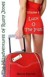 Luck O The Irish: The Misadventures of Rusty Jones - Volume 5 ebook by Becca Baynes