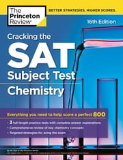 Cracking the SAT Subject Test in Chemistry, 16th Edition - Everything You Need to Help Score a Perfect 800 ebook by Princeton Review