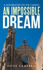 An Impossible Dream - A Non-Believer on the Camino ebook by Peter Campbell