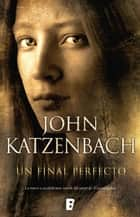 Un final perfecto ebook by John Katzenbach