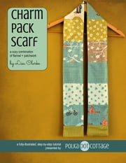 Charm Pack Scarf - A Cozy Combination of Flannel and Patchwork ebook by Lisa Clarke