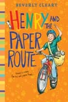 Henry and the Paper Route ebook by Beverly Cleary,Jacqueline Rogers