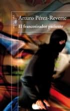 El francotirador paciente eBook by Arturo Pérez-Reverte