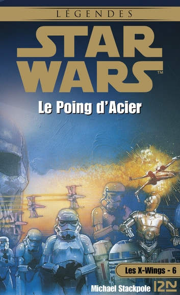 Star Wars - Les X-Wings - tome 6 : Le poing d'acier ebook by Aaron ALLSTON,Patrice DUVIC,Jacques GOIMARD